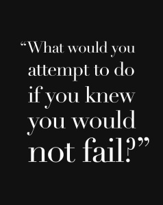 What-would-you-attempt-to-do-if-you-knew-you-would-not-fail-quote-motivational-quote-inspirational